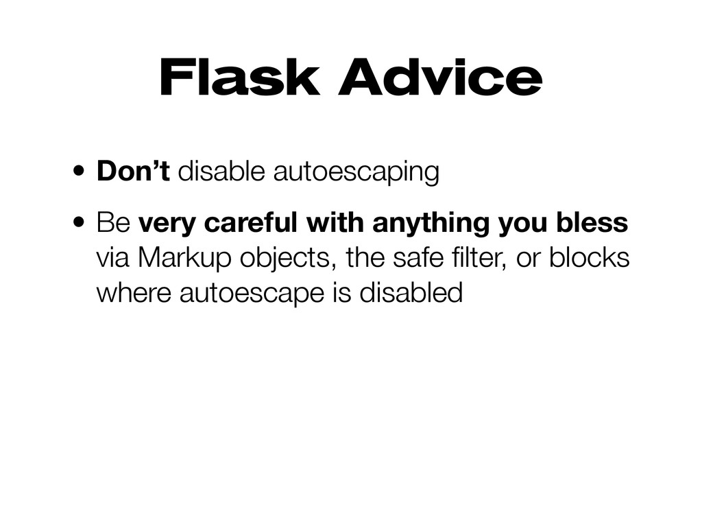 Flask Advice • Don't disable autoescaping • Be ...