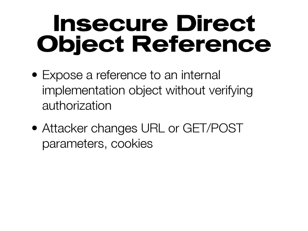 Insecure Direct Object Reference • Expose a ref...