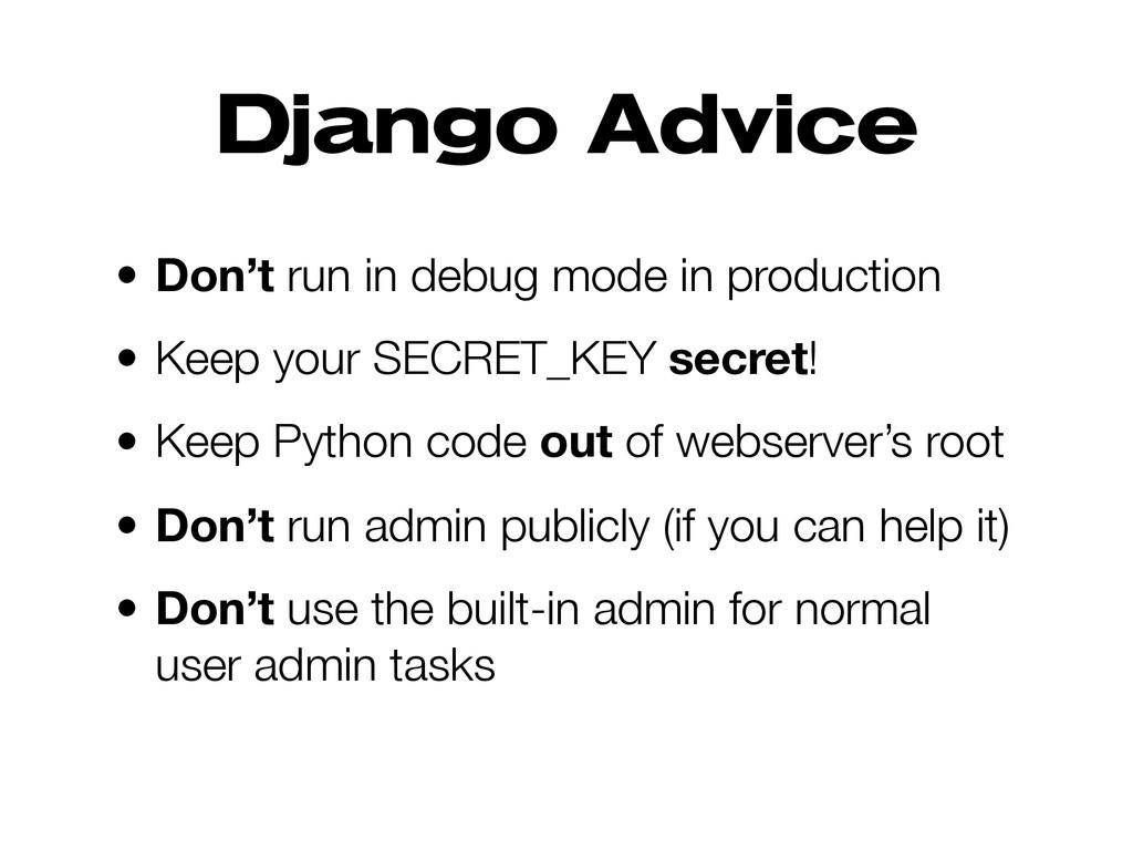 Django Advice • Don't run in debug mode in prod...