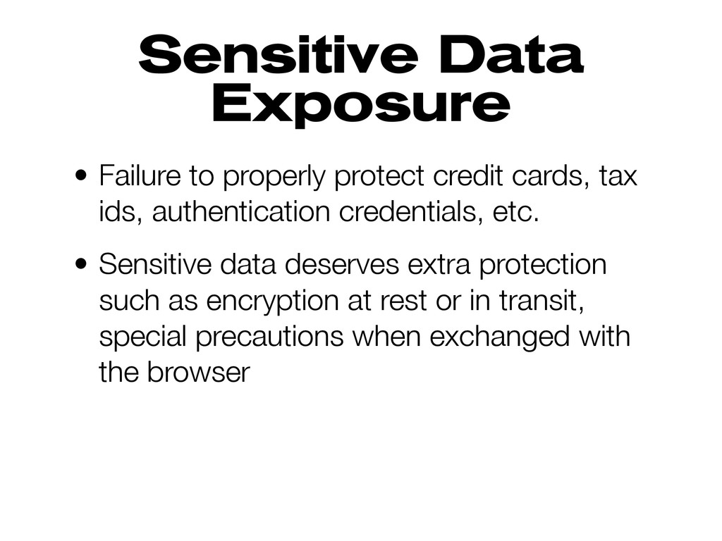 Sensitive Data Exposure • Failure to properly p...