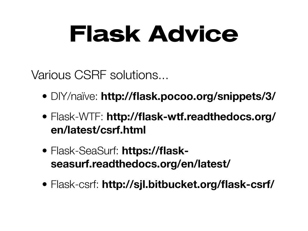 Flask Advice Various CSRF solutions... • DIY/na...