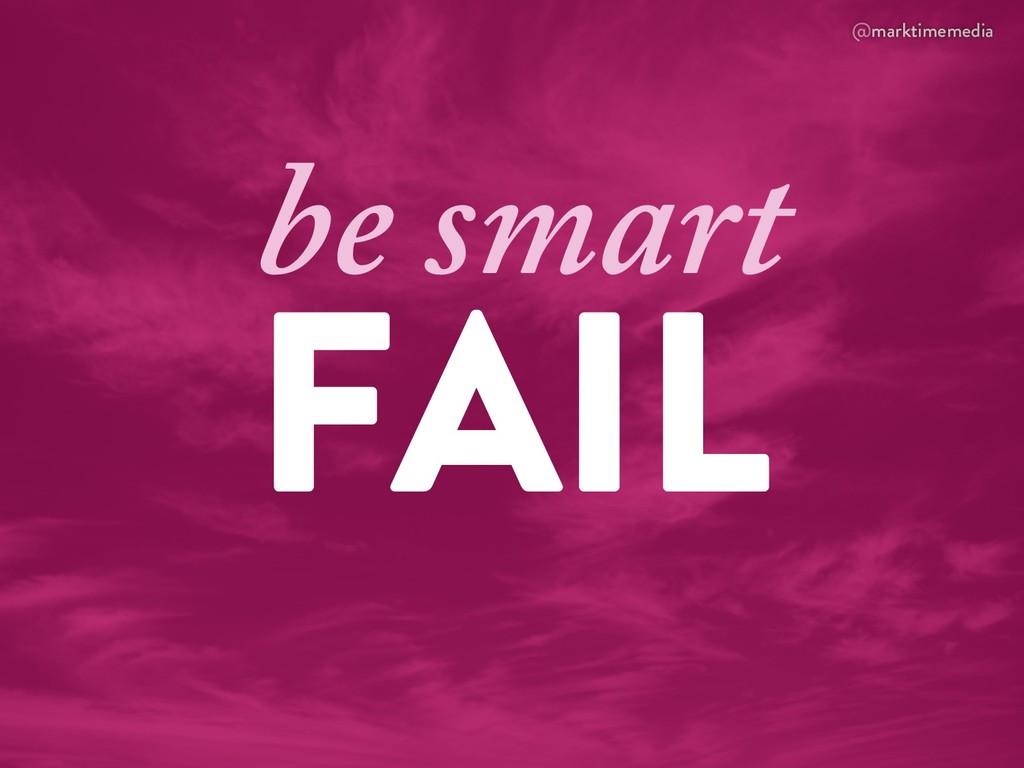 @marktimemedia FAIL be smart
