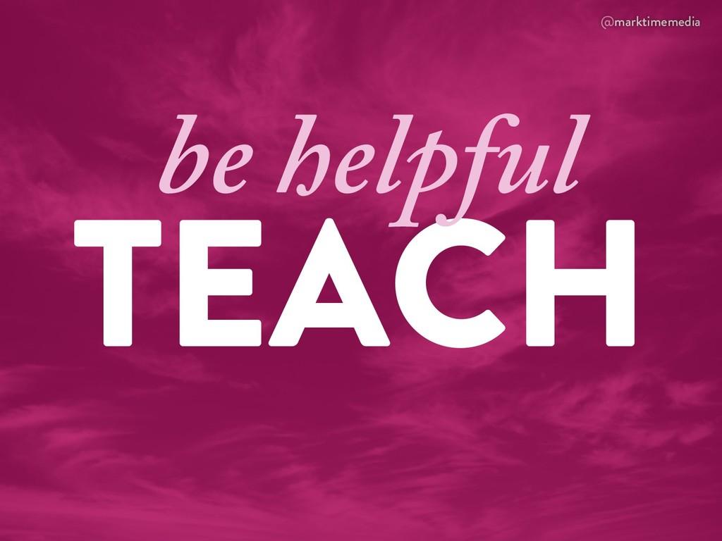 @marktimemedia TEACH be helpful