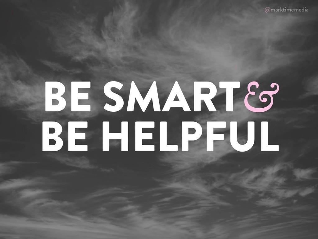 @marktimemedia BE SMART& BE HELPFUL