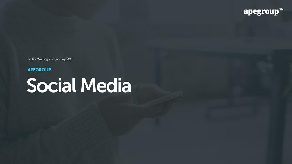 Social Media APEGROUP Friday Meeting - 30 janua...