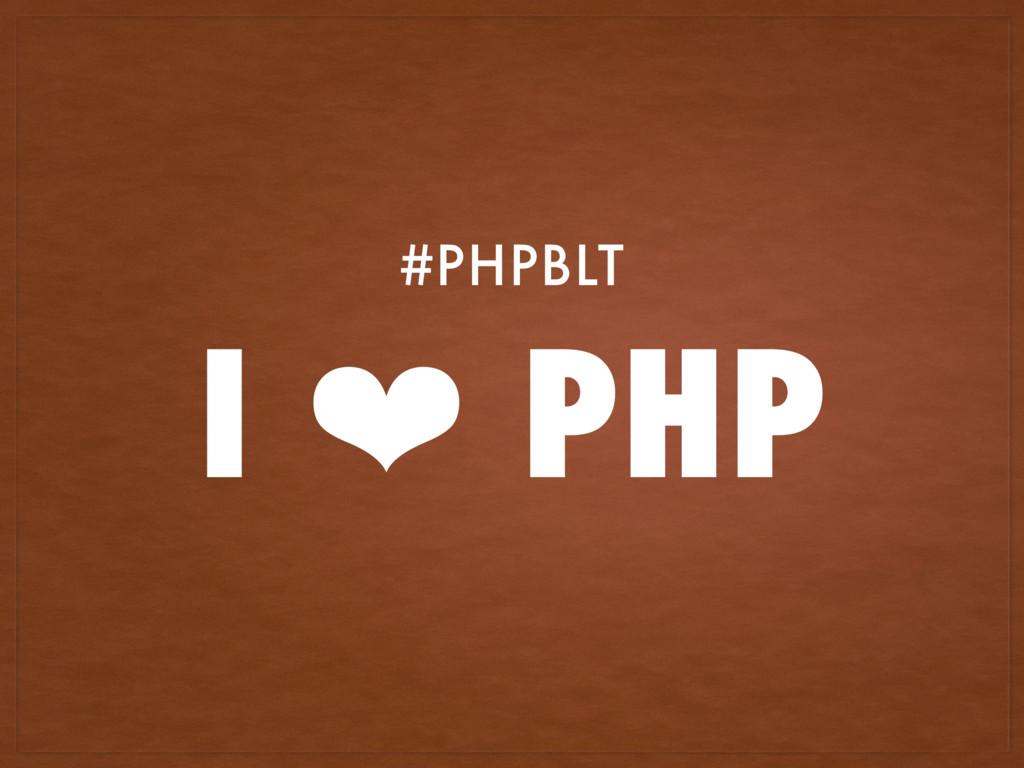 I ❤ PHP #PHPBLT