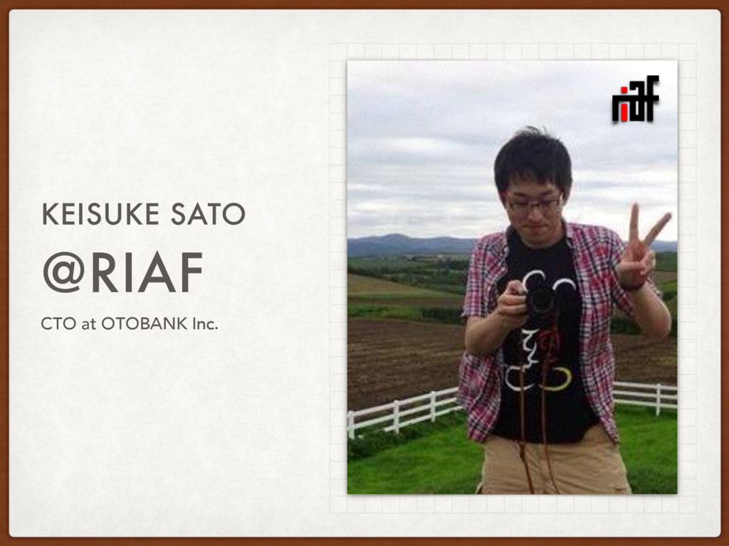 @RIAF KEISUKE SATO CTO at OTOBANK Inc.