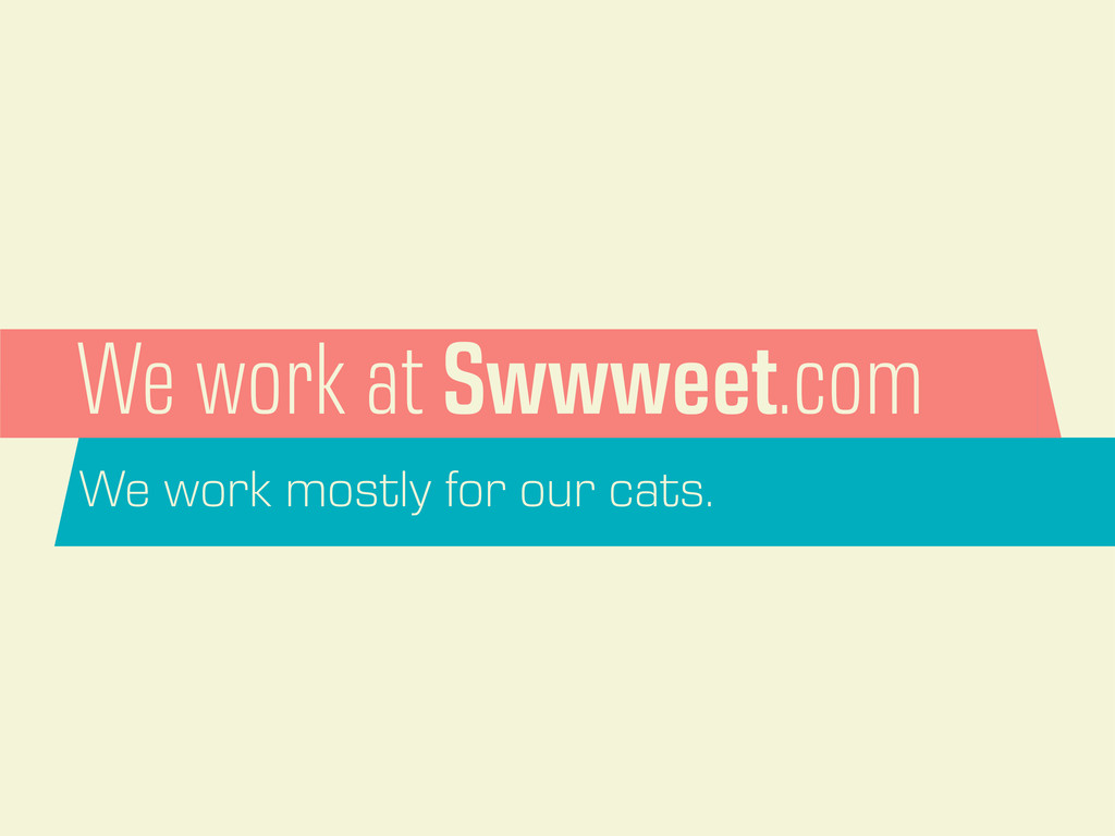We work at Swwweet.com We work mostly for our c...
