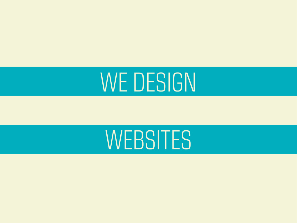 WE DESIGN WEBSITES