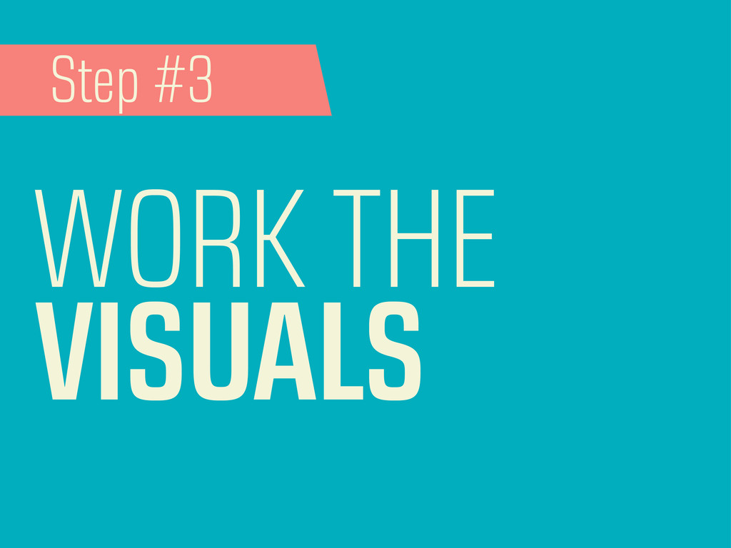 WORK THE VISUALS Step #3