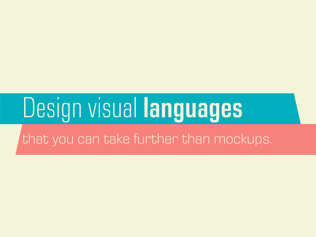 Design visual languages that you can take furth...