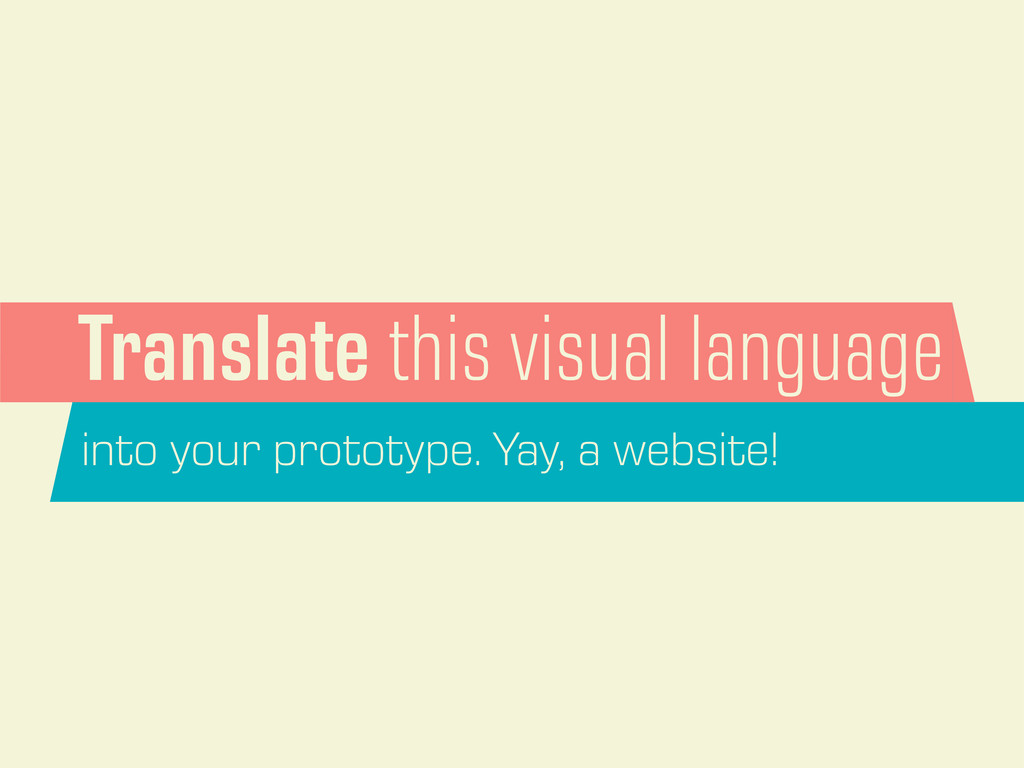Translate this visual language into your protot...
