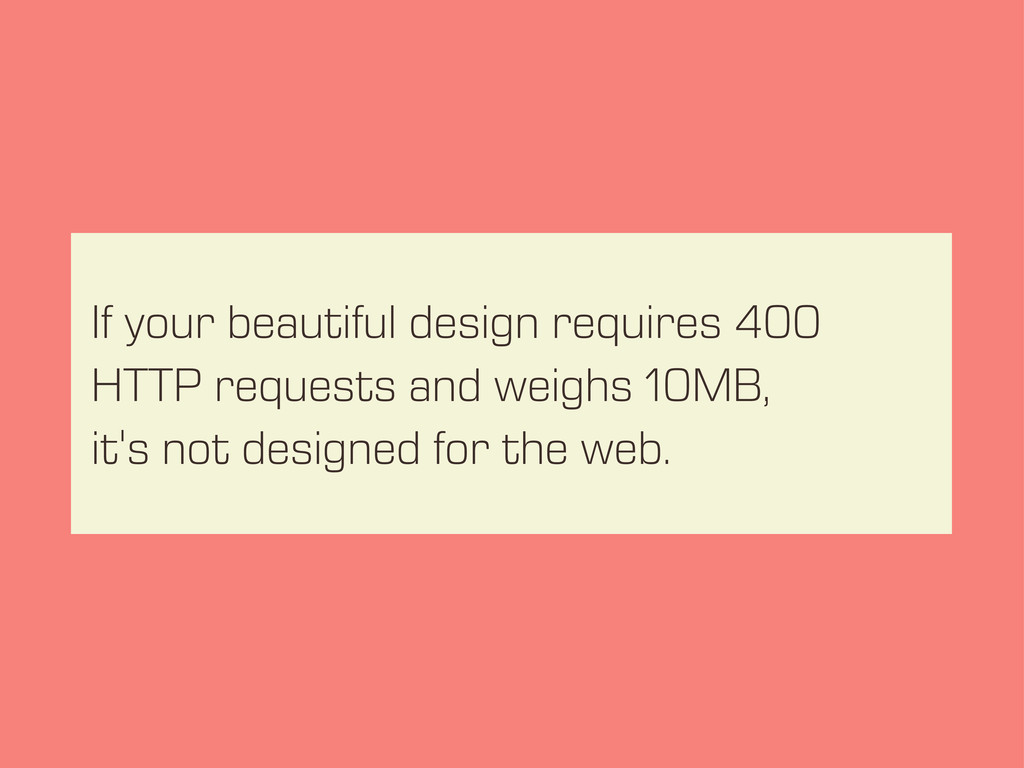 If your beautiful design requires 400 HTTP requ...
