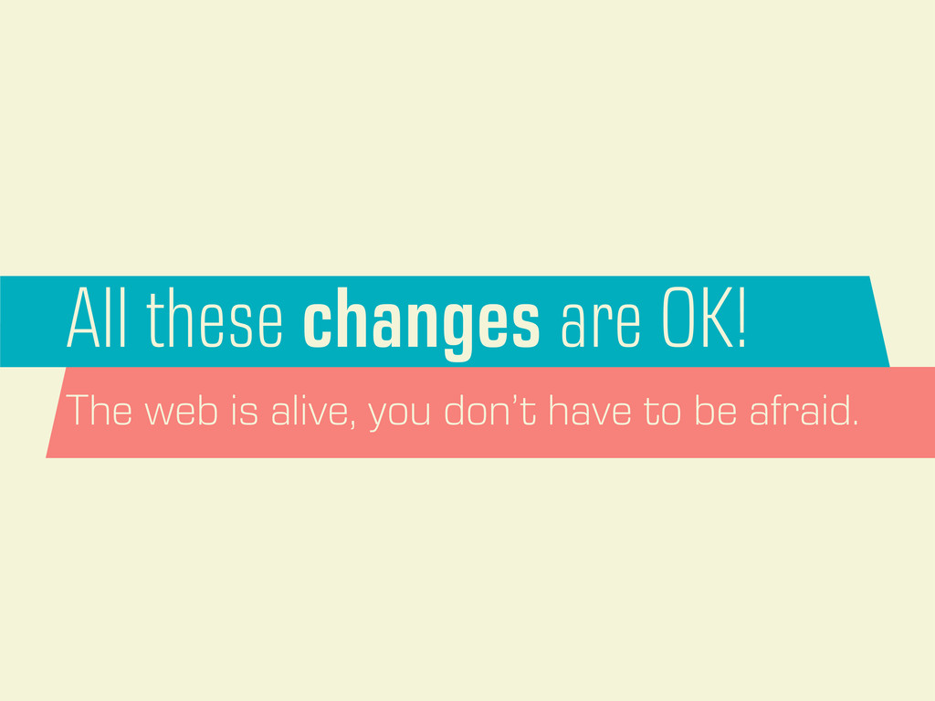 All these changes are OK! The web is alive, you...