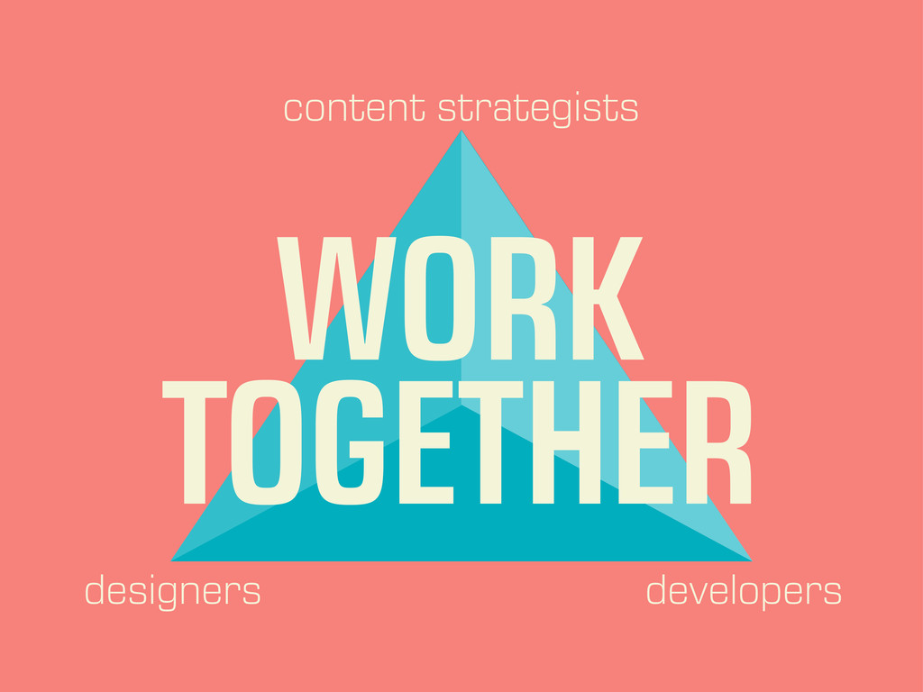 content strategists designers developers WORK T...