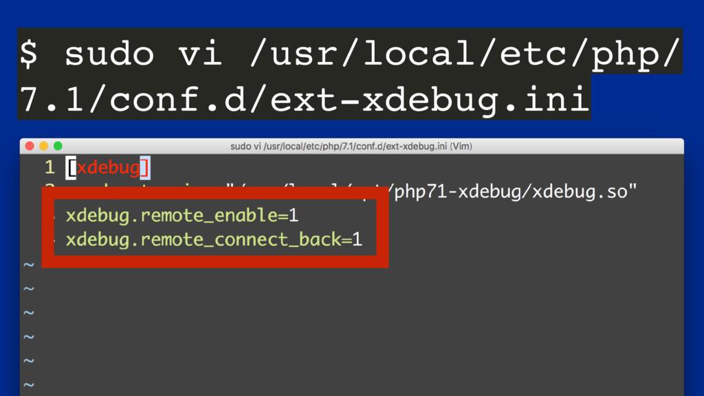 $ sudo vi /usr/local/etc/php/ 7.1/conf.d/ext-xd...