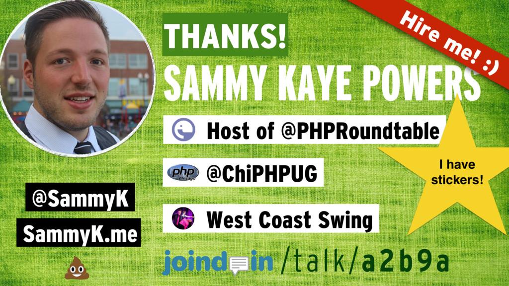 THANKS! SAMMY KAYE POWERS @SammyK SammyK.me Hos...