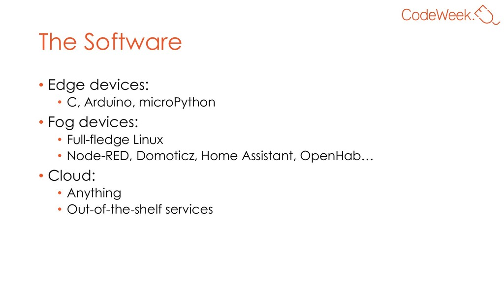 The Software • Edge devices: • C, Arduino, micr...