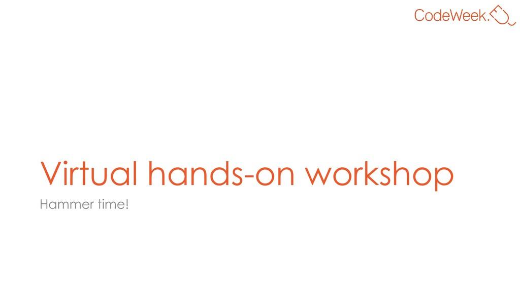 Virtual hands-on workshop Hammer time!
