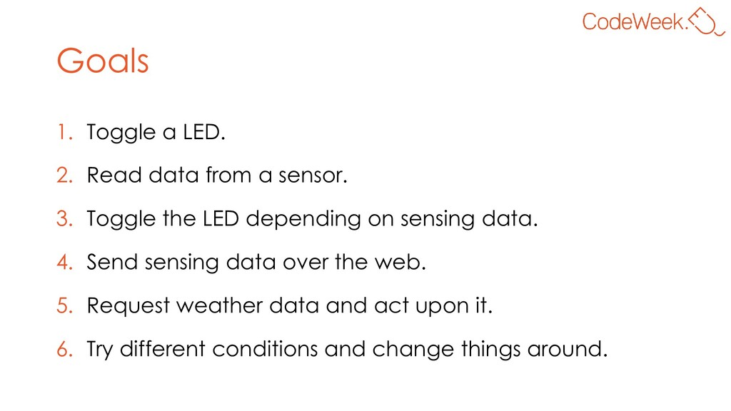 Goals 1. Toggle a LED. 2. Read data from a sens...