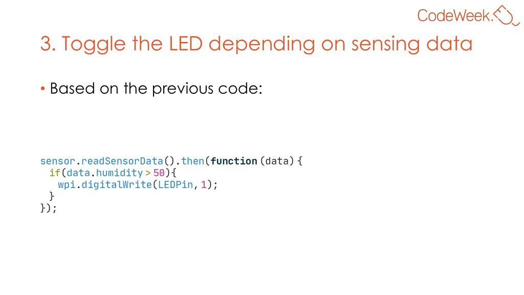 3. Toggle the LED depending on sensing data • B...