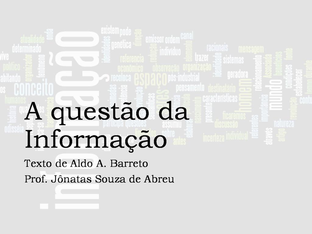 A questão da Informação Texto de Aldo A. Barret...