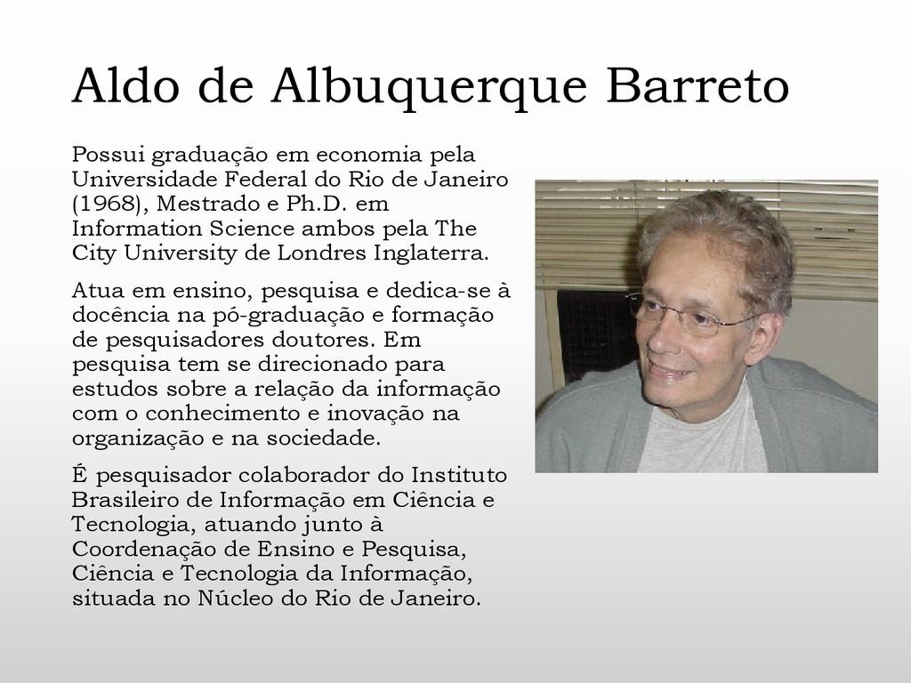 Aldo de Albuquerque Barreto Possui graduação em...