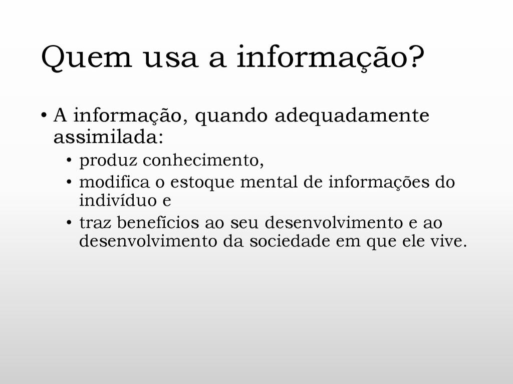 Quem usa a informação? • A informação, quando a...