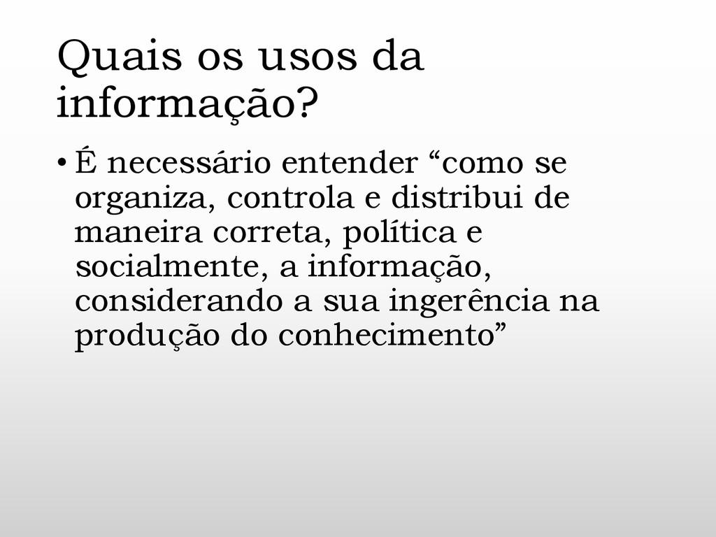 Quais os usos da informação? • É necessário ent...