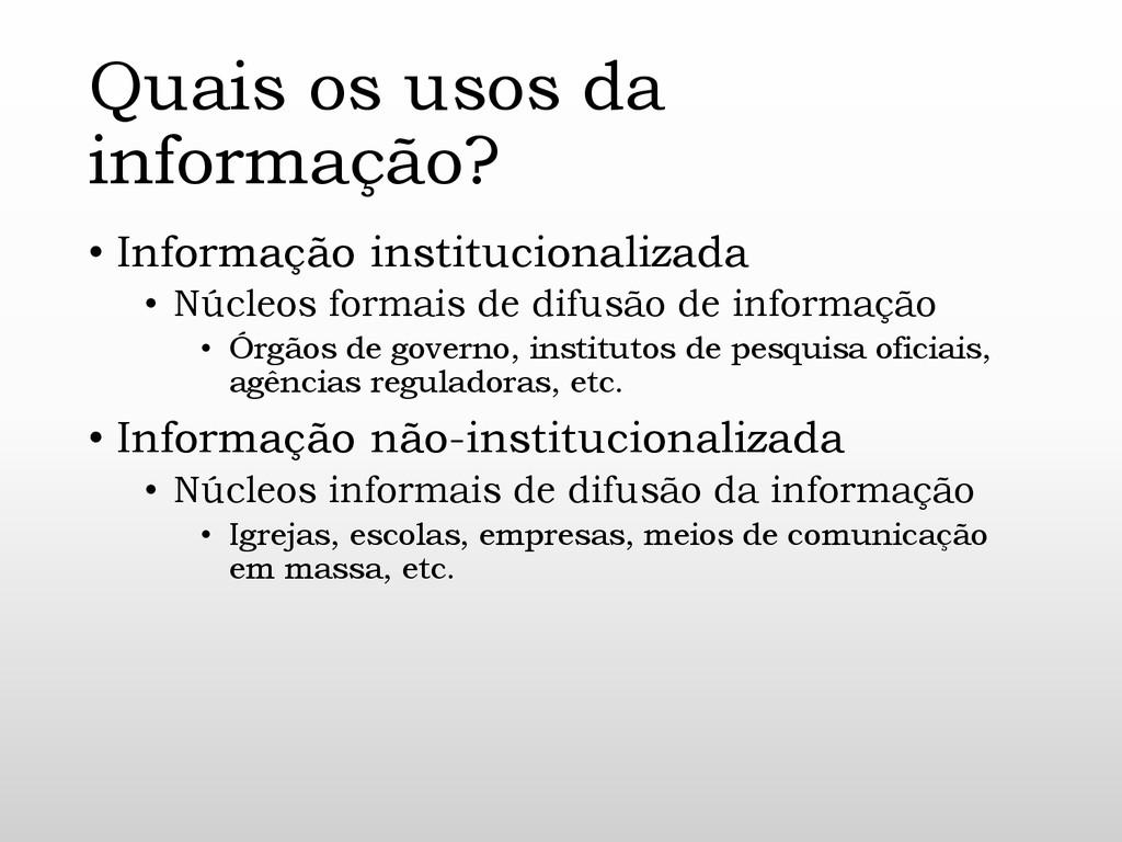 Quais os usos da informação? • Informação insti...
