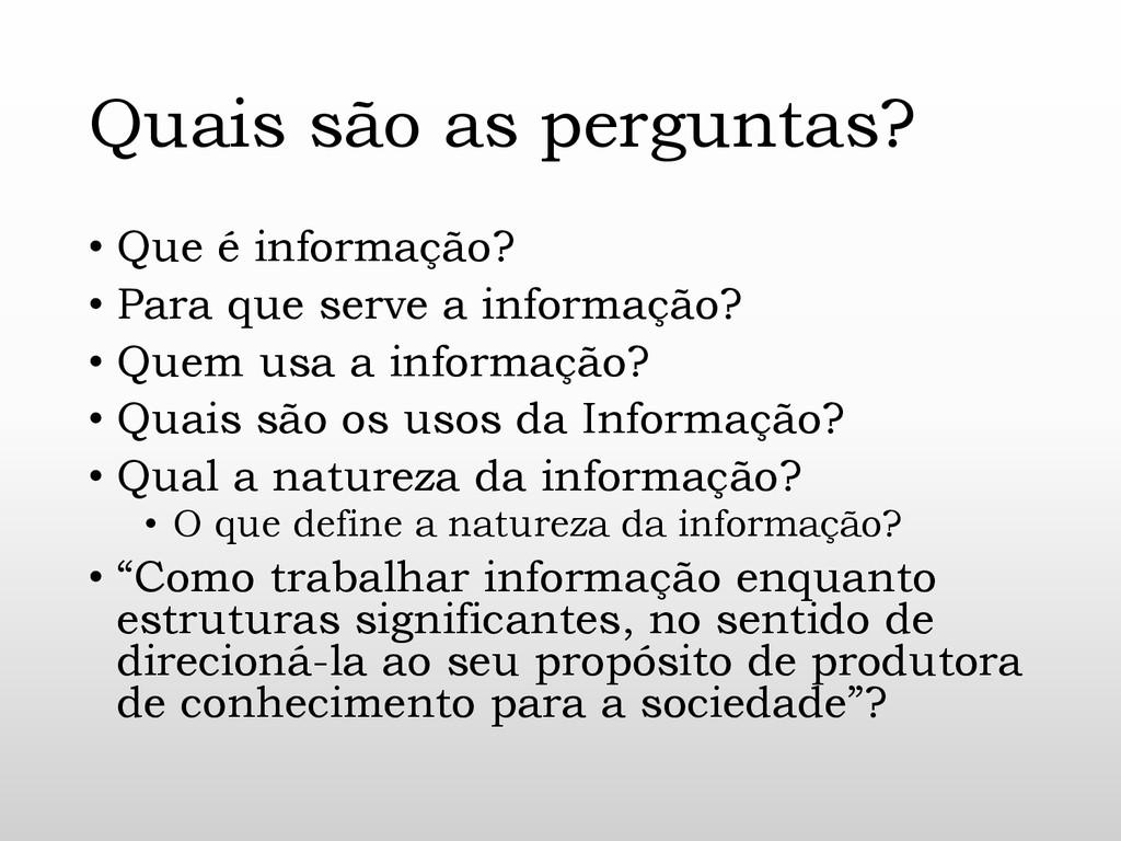 Quais são as perguntas? • Que é informação? • P...