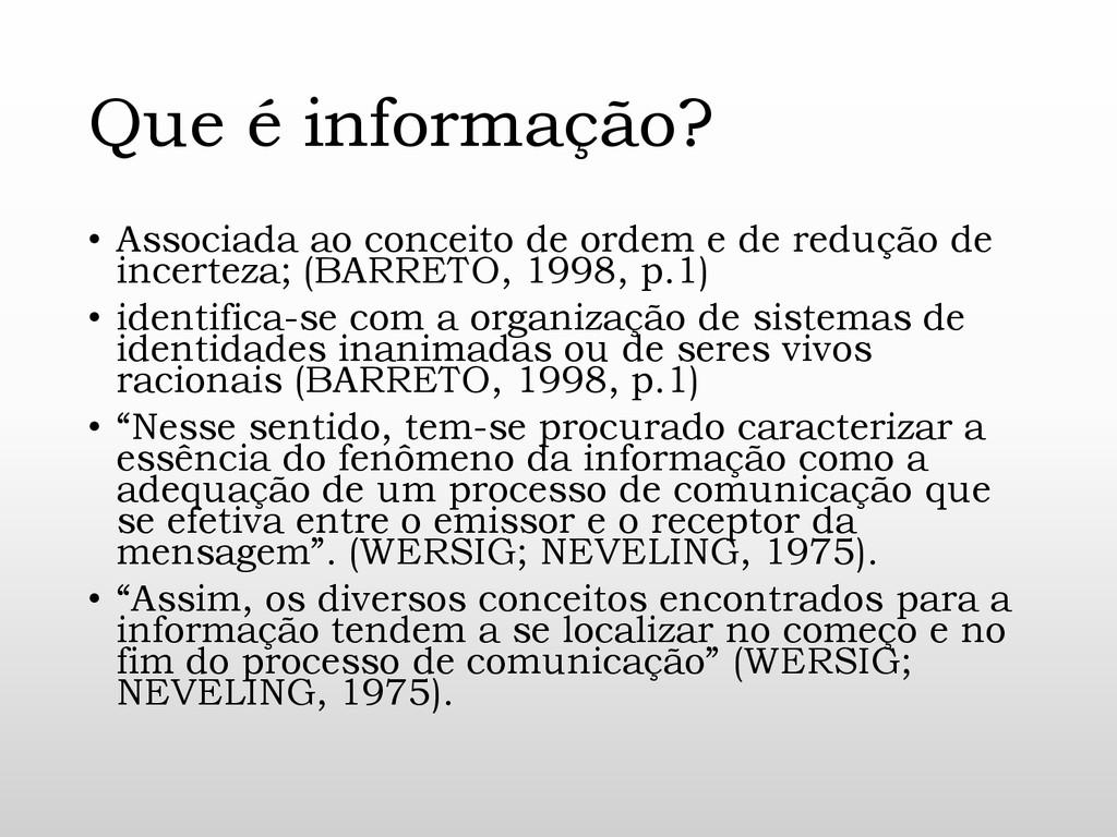 Que é informação? • Associada ao conceito de or...