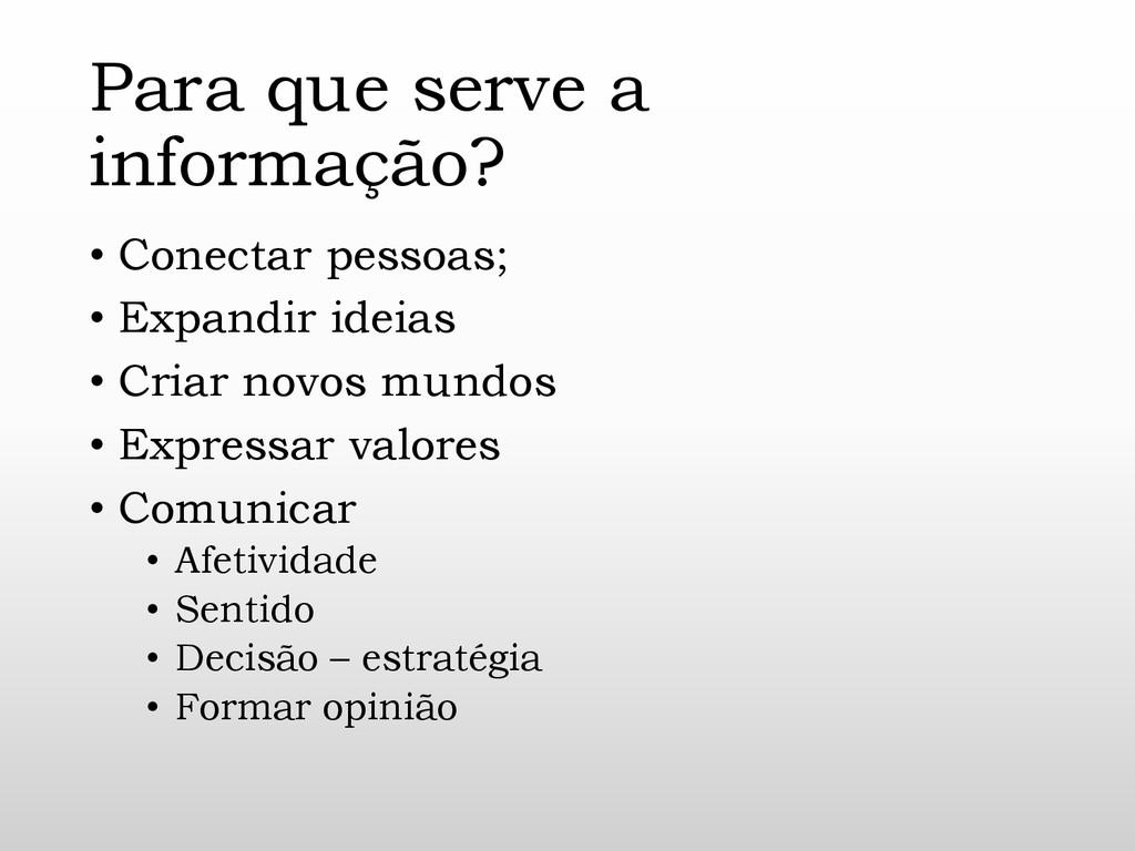 Para que serve a informação? • Conectar pessoas...