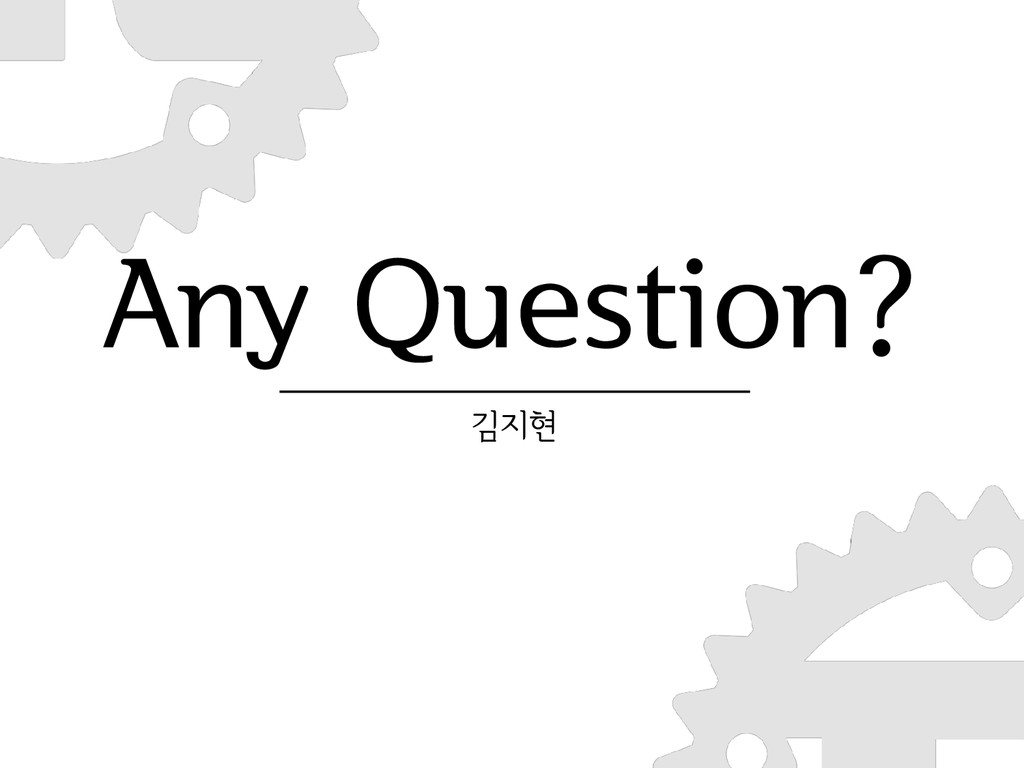 Any Question? 김지현