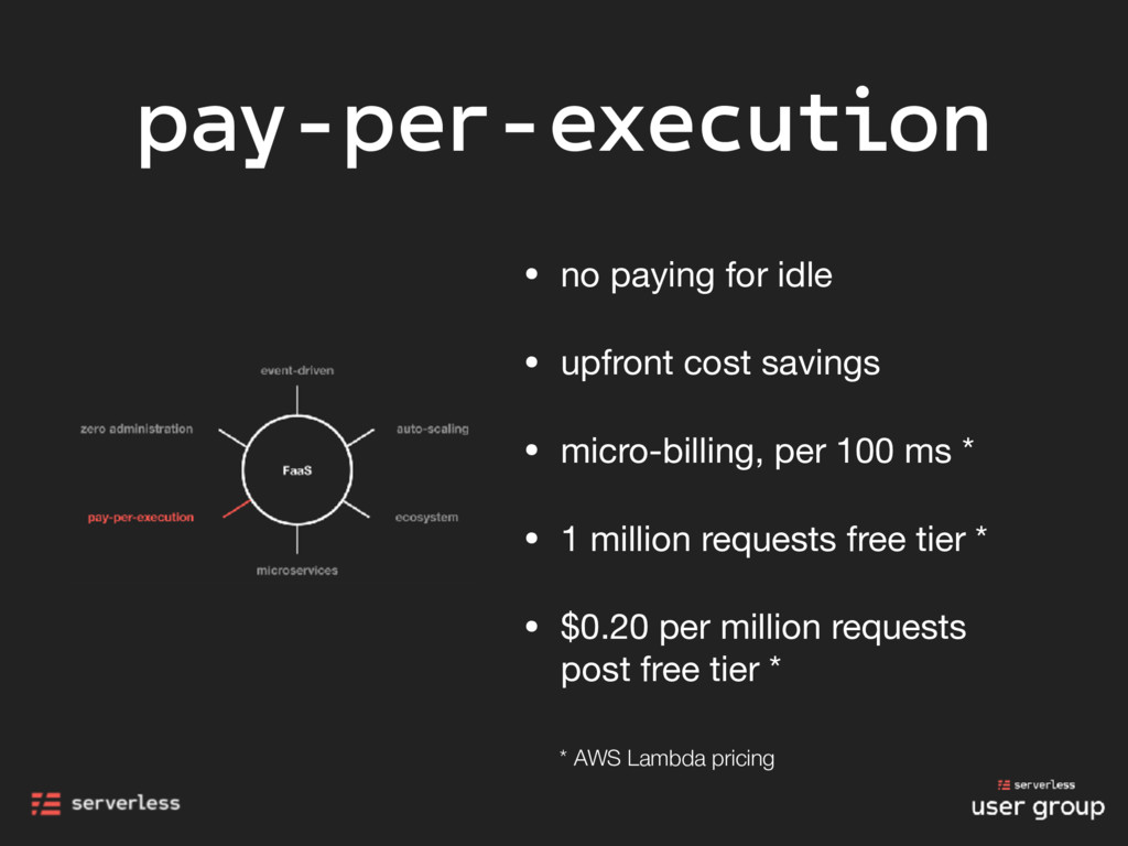 pay-per-execution • no paying for idle  • upfro...