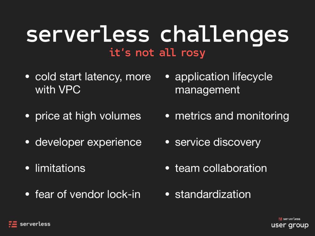 serverless challenges • cold start latency, mor...