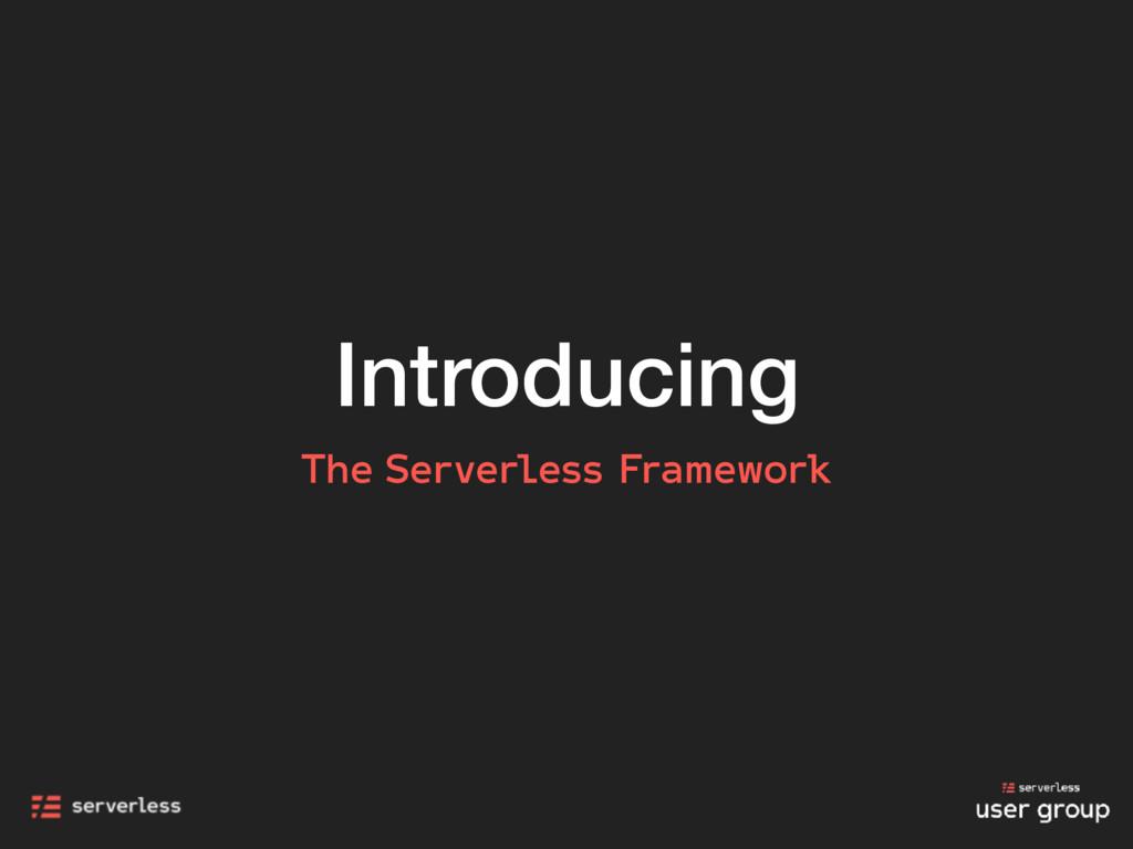 Introducing The Serverless Framework