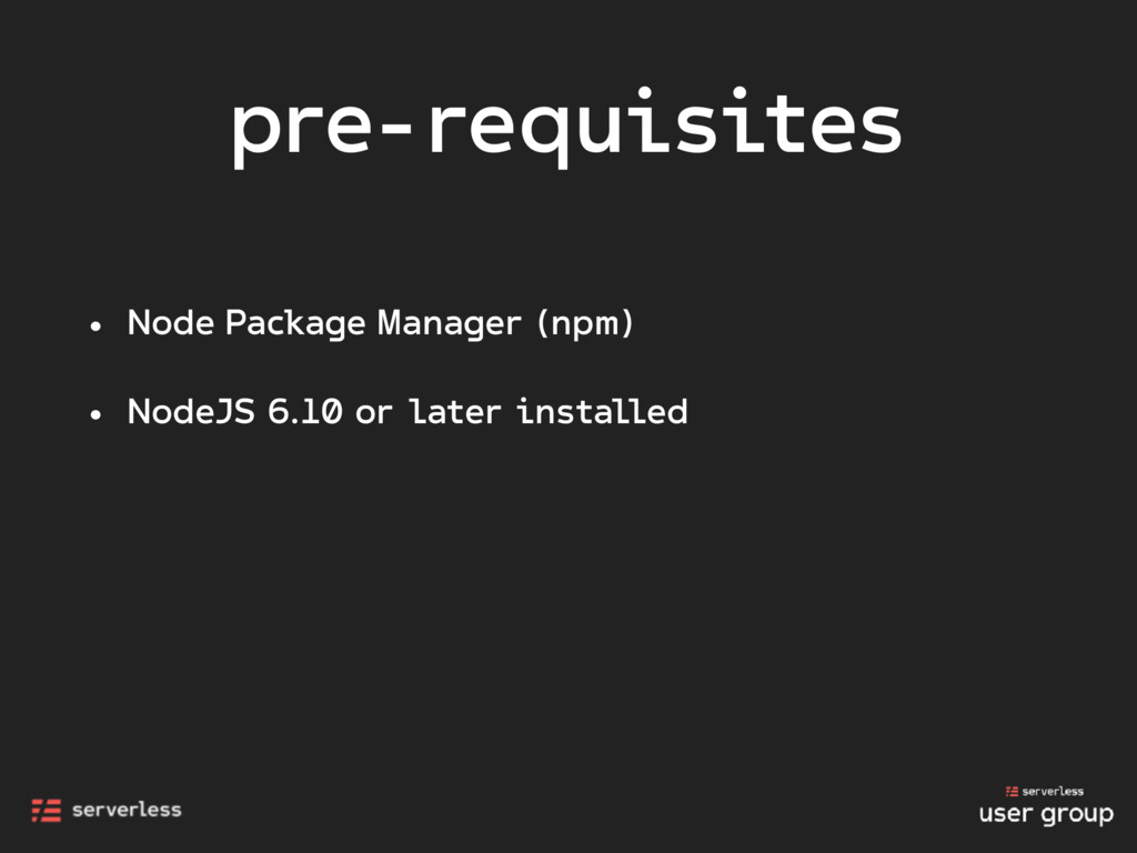pre-requisites • Node Package Manager (npm) • N...