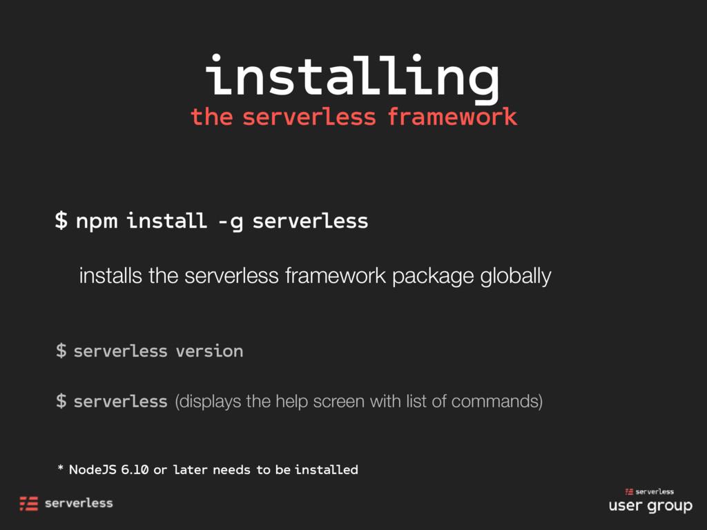 installing $ npm install -g serverless installs...