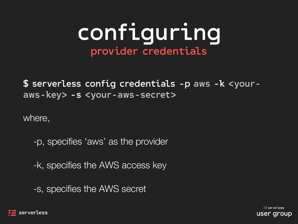 configuring $ serverless config credentials -p ...