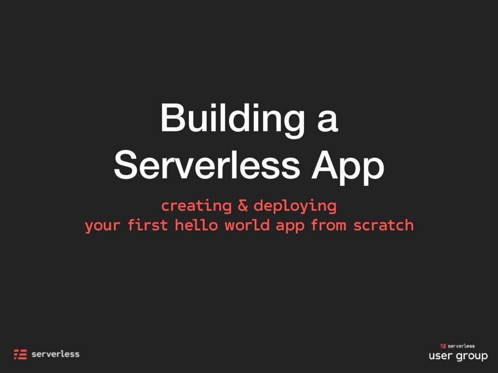 Building a Serverless App creating & deploying ...