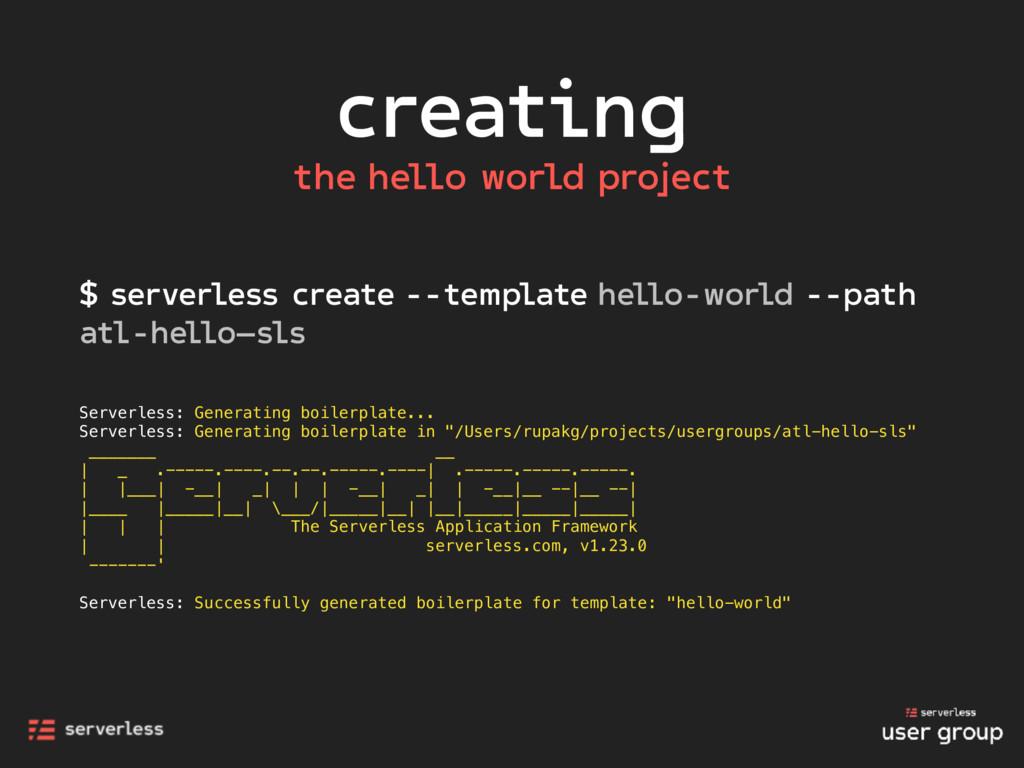 creating $ serverless create --template hello-w...