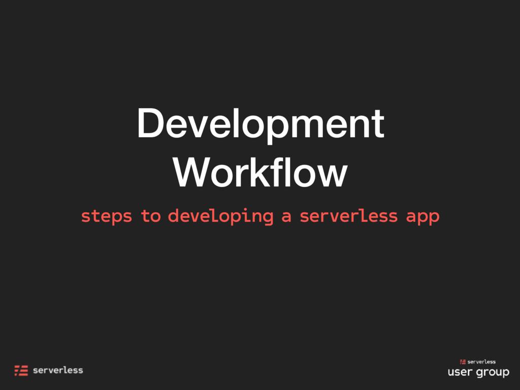 Development Workflow steps to developing a serve...