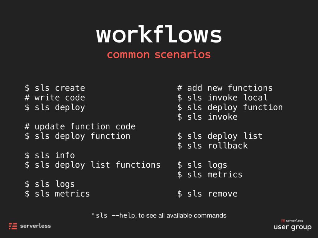 workflows $ sls create # write code $ sls deplo...