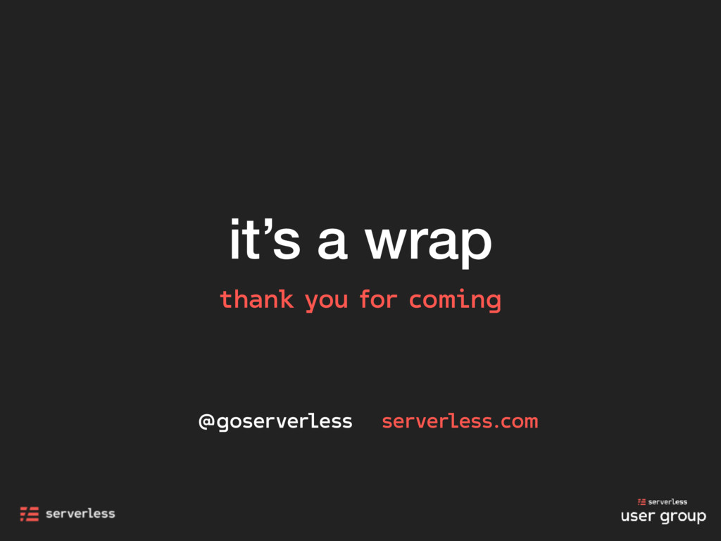 it's a wrap thank you for coming @goserverless ...