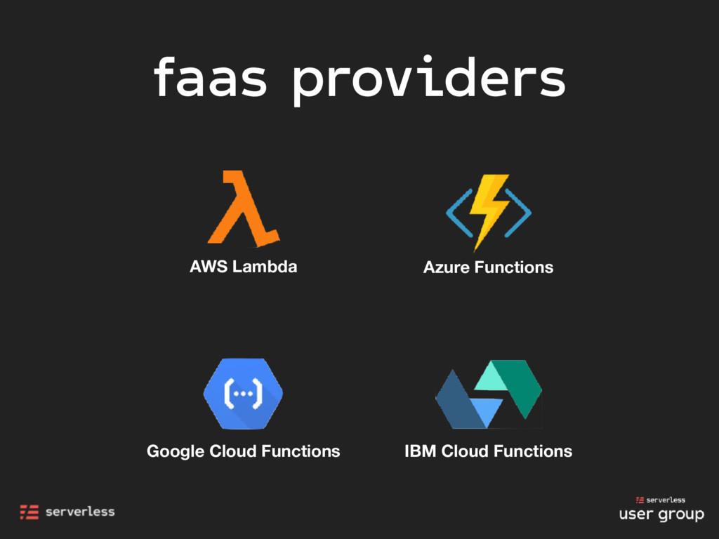 faas providers AWS Lambda Azure Functions Googl...
