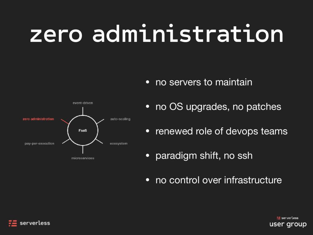 zero administration • no servers to maintain  •...