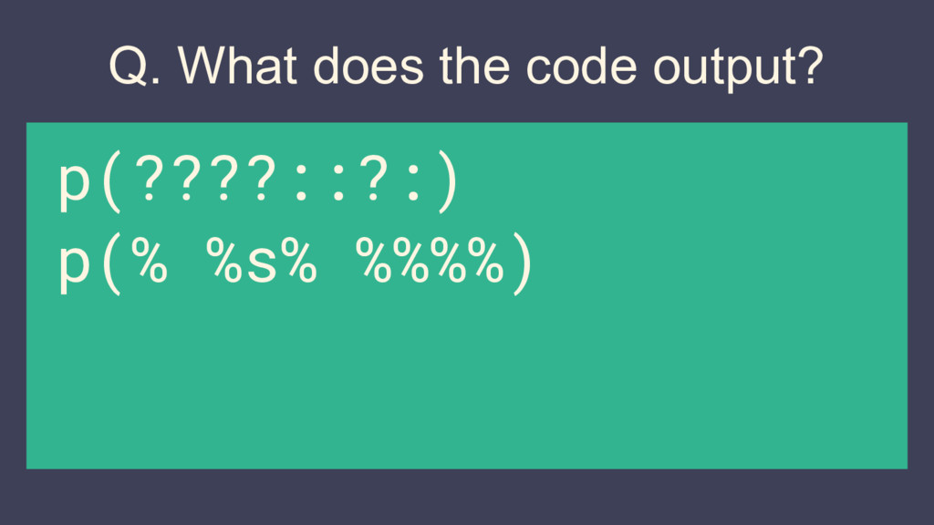 Q. What does the code output? p(????::?:) p(% %...