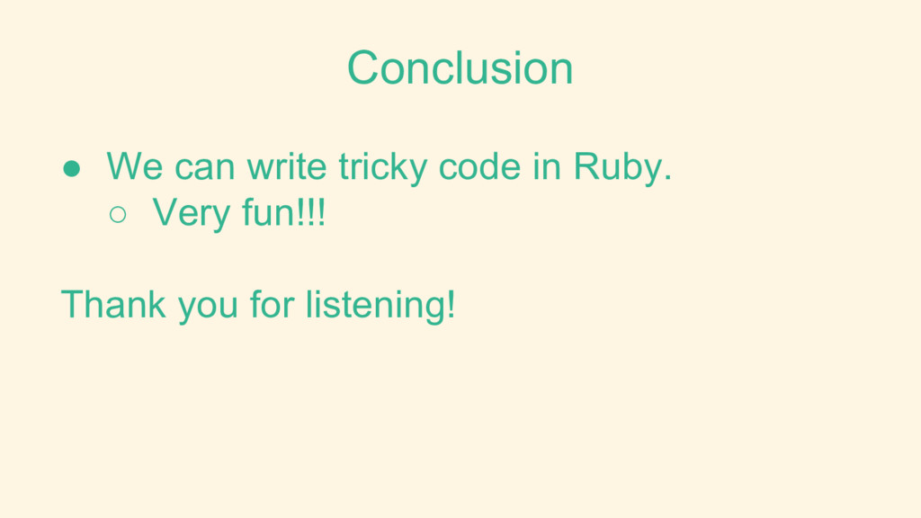 ● We can write tricky code in Ruby. ○ Very fun!...