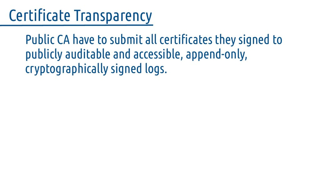 Public CA have to submit all certificates they ...